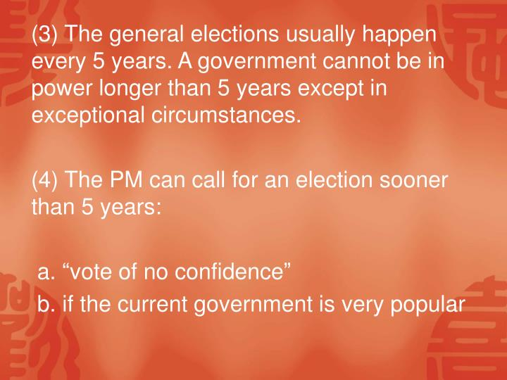 (3) The general elections usually happen every 5 years. A government cannot be in power longer than 5 years except in exceptional circumstances.