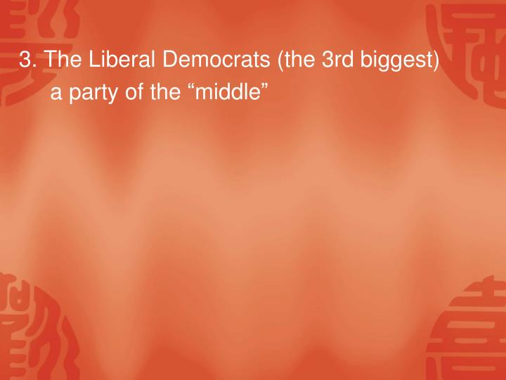 3. The Liberal Democrats (the 3rd biggest)