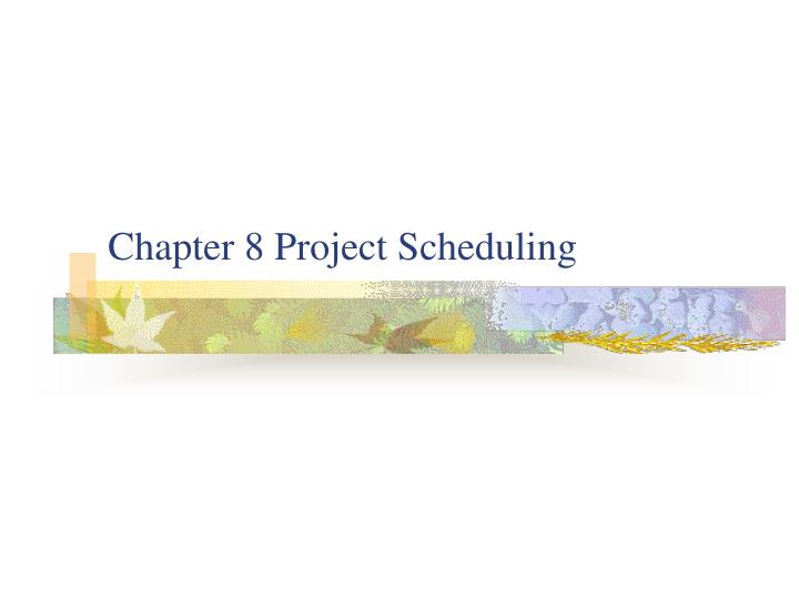 Chapter 8 project scheduling