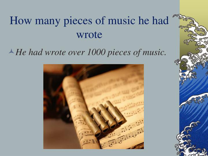 How many pieces of music he had wrote
