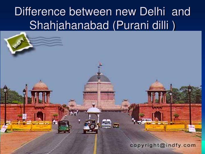 Difference between new Delhi  and Shahjahanabad (Purani dilli )