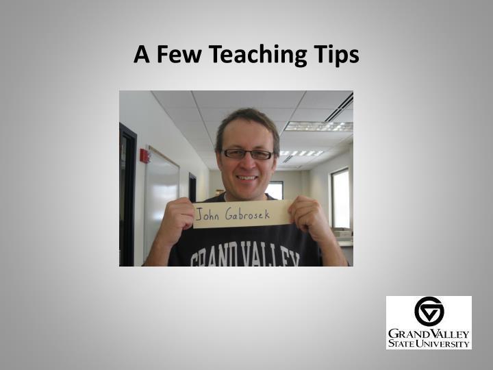 A Few Teaching Tips