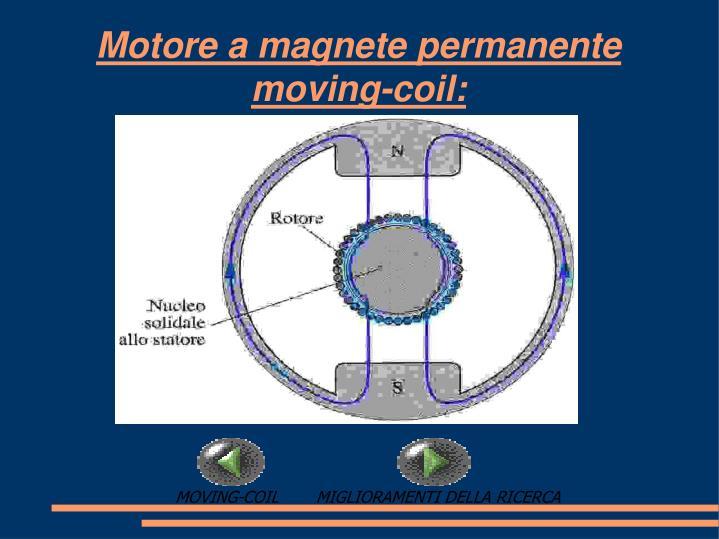 Motore a magnete permanente moving-coil: