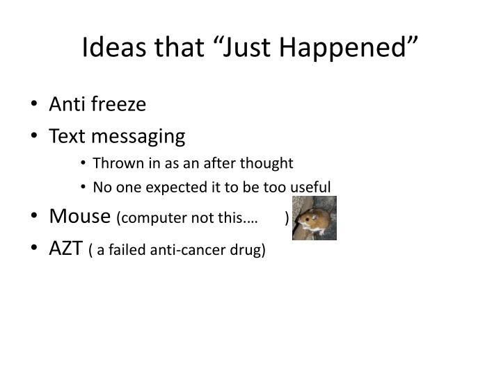 """Ideas that """"Just Happened"""""""