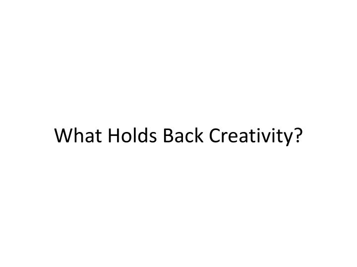 What Holds Back Creativity?