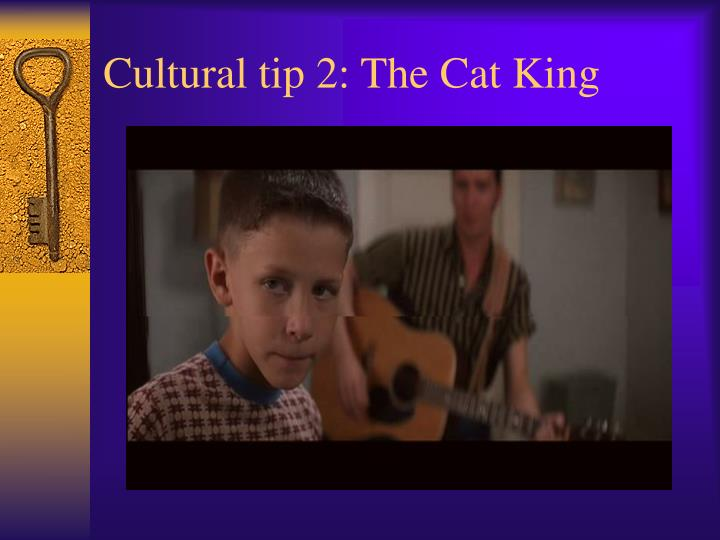 Cultural tip 2: The Cat King