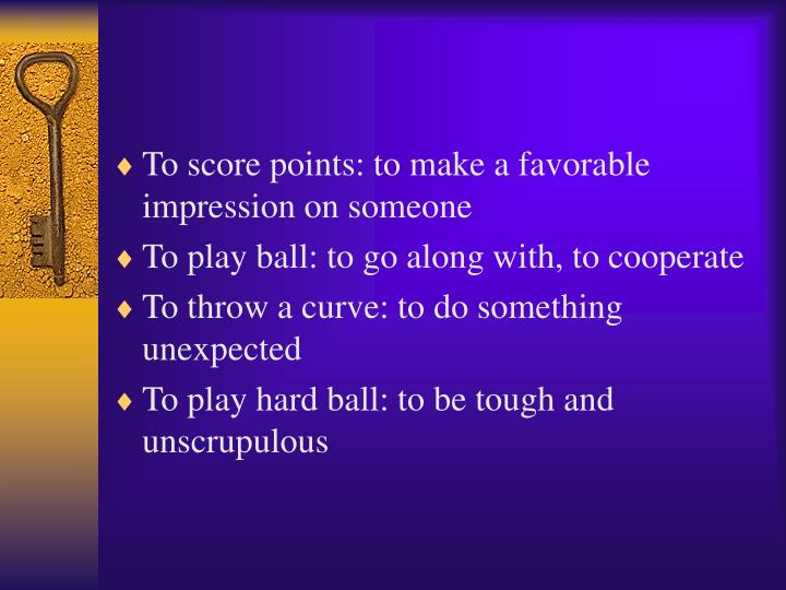 To score points: to make a favorable impression on someone