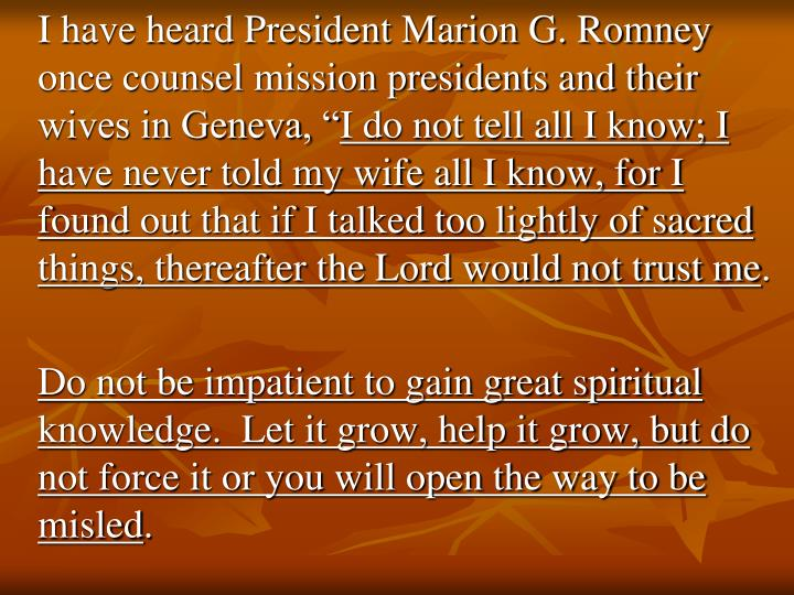 """I have heard President Marion G. Romney once counsel mission presidents and their wives in Geneva, """""""