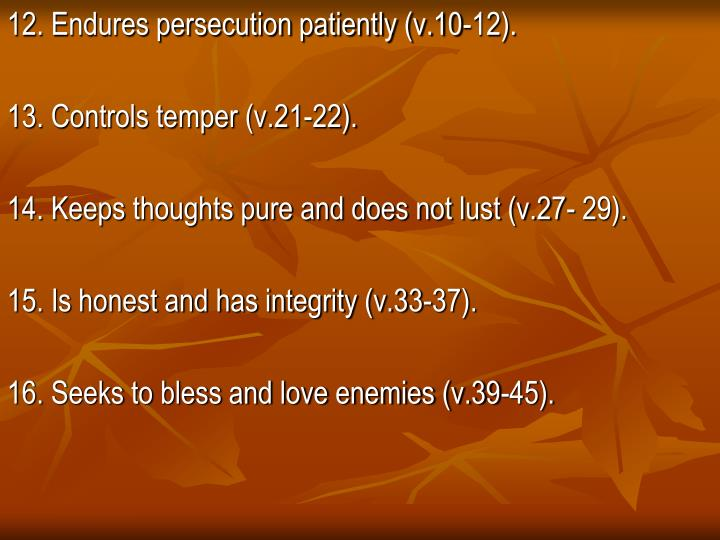 12. Endures persecution patiently (v.10-12).