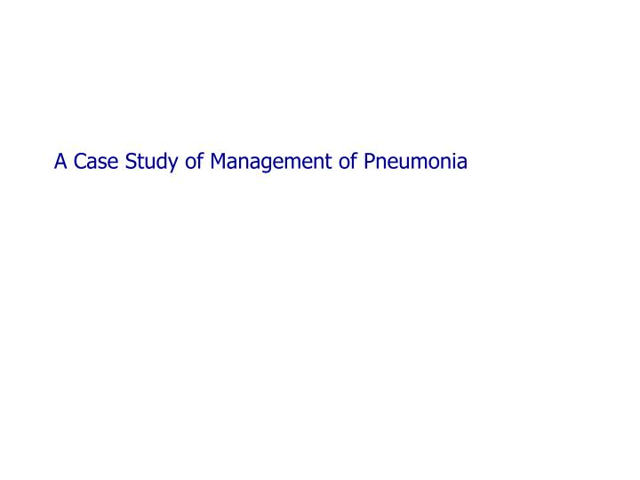 A Case Study of Management of Pneumonia