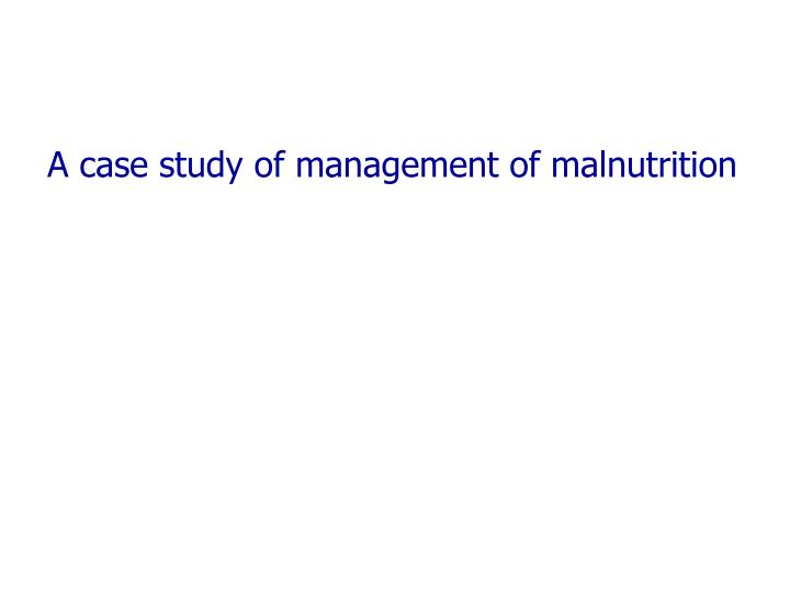 A case study of management of malnutrition