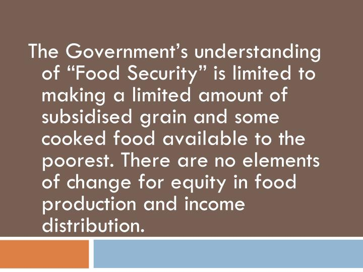 """The Government's understanding of """"Food Security"""" is limited to making a limited amount of"""