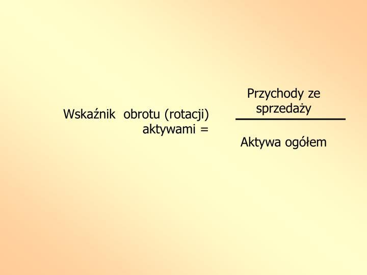 Wskaźnik  obrotu (rotacji) aktywami =