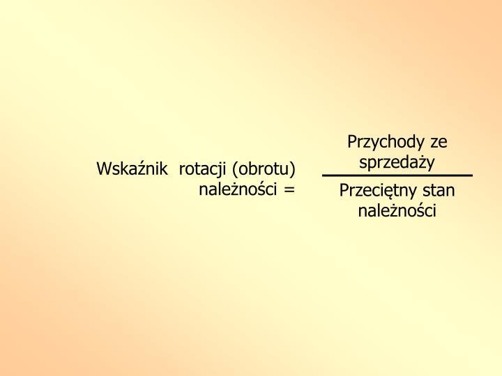 Wskaźnik  rotacji (obrotu) należności =