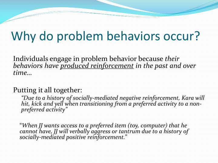 Why do problem behaviors occur?