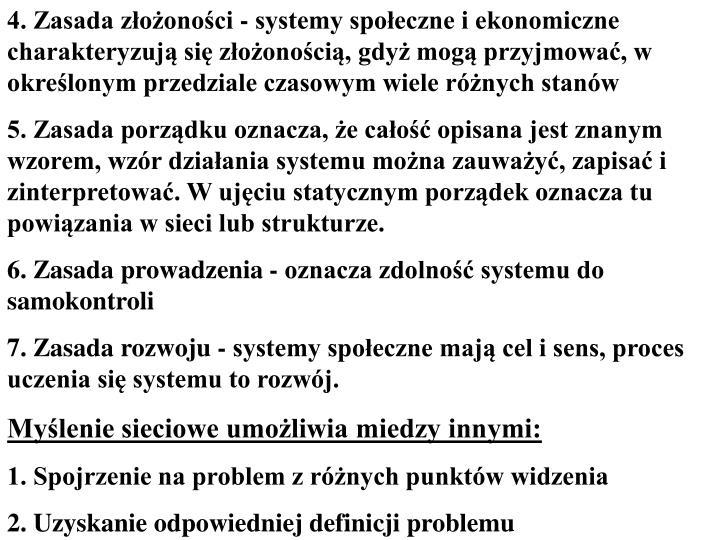 4. Zasada złożoności - systemy społeczne i ekonomiczne charakteryzują się złożonością, gdyż mogą przyjmować, w określonym przedziale czasowym wiele różnych stanów