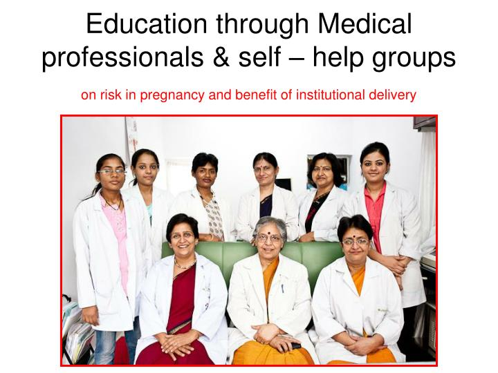 Education through Medical professionals & self – help groups