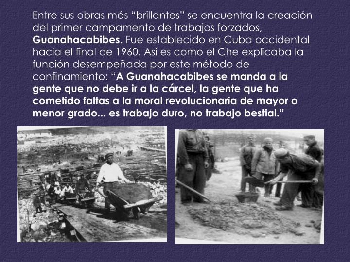 """Entre sus obras más """"brillantes"""" se encuentra la creación del primer campamento de trabajos forzados,"""