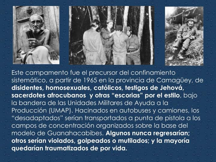 Este campamento fue el precursor del confinamiento sistemático, a partir de 1965 en la provincia de Camagüey, de