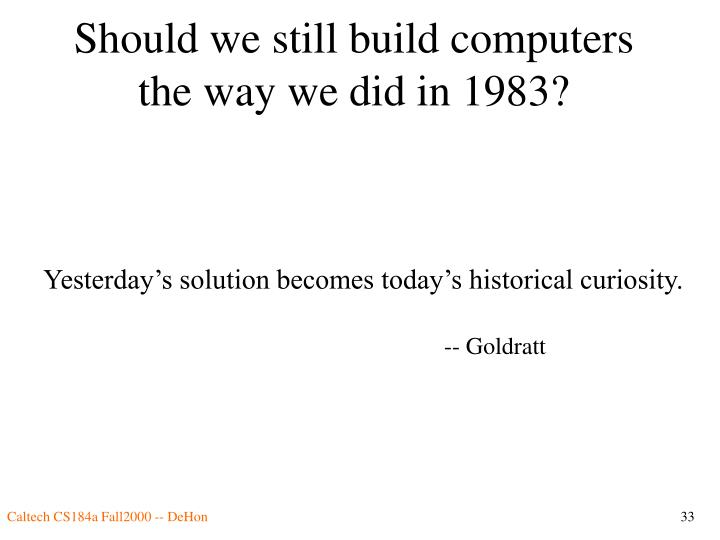 Should we still build computers the way we did in 1983?