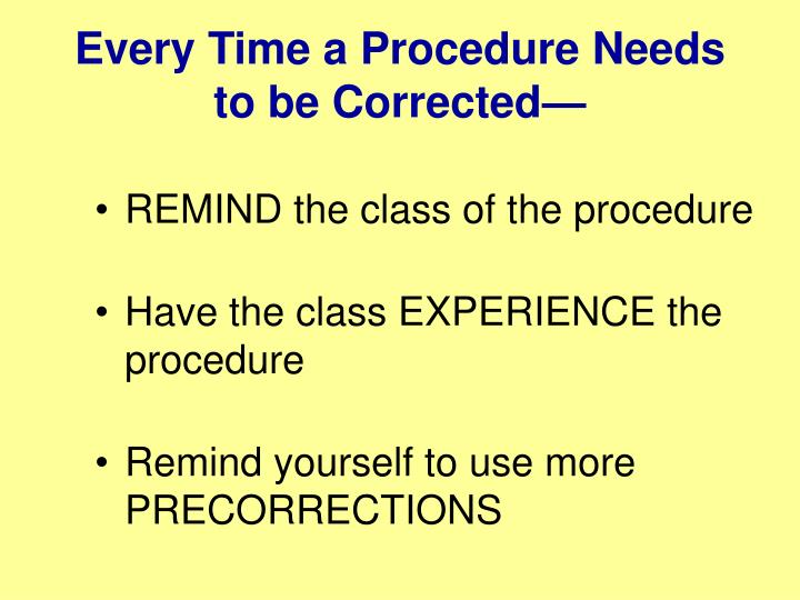 Every Time a Procedure Needs to be Corrected—