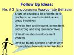 follow up ideas re 3 encouraging appropriate behavior