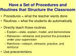 have a set of procedures and routines that structure the classroom