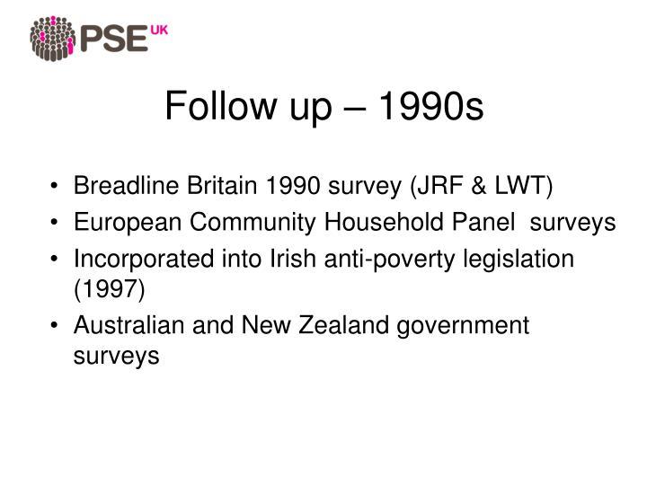 Follow up – 1990s