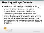 never request log in credentials