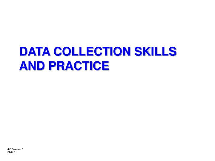 DATA COLLECTION SKILLS AND PRACTICE