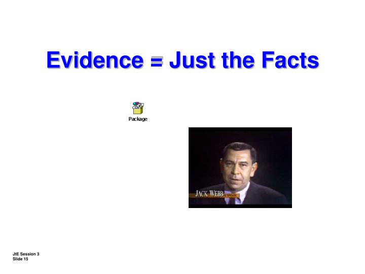 Evidence = Just the Facts
