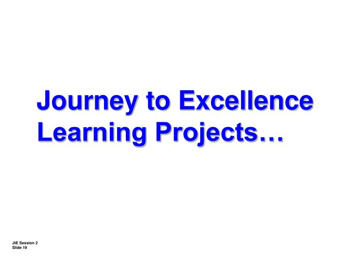 Journey to Excellence Learning Projects…