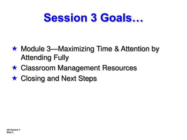 Session 3 Goals…