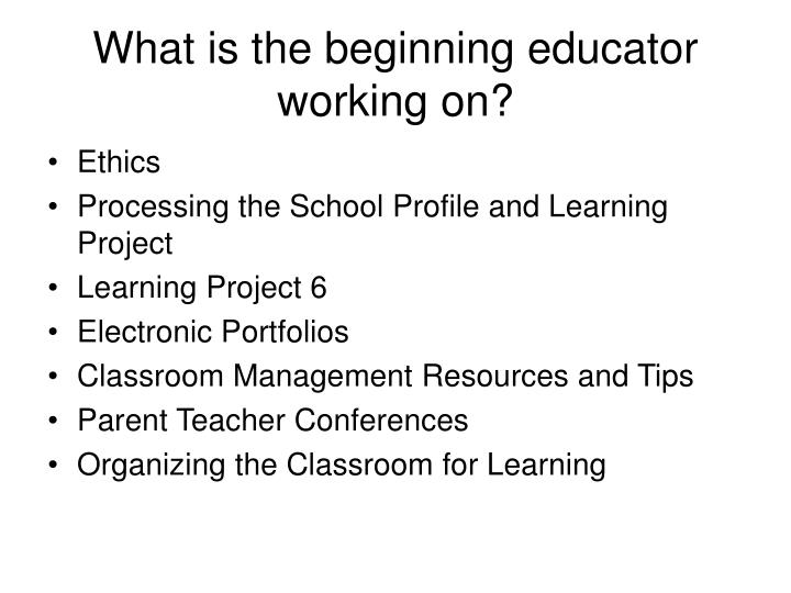 What is the beginning educator working on?
