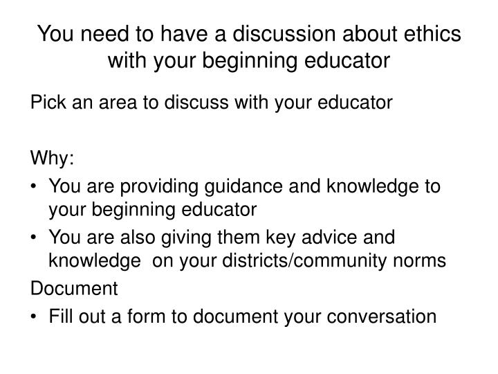 You need to have a discussion about ethics with your beginning educator