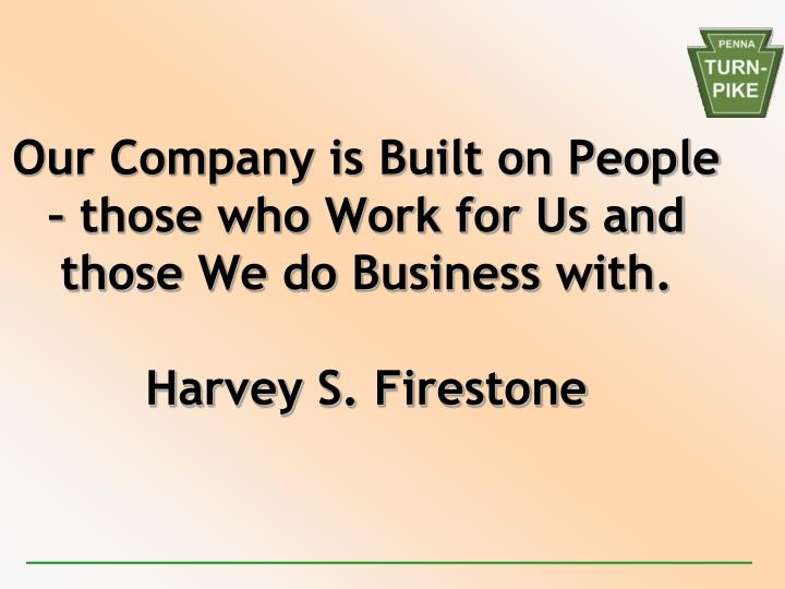 Our Company is Built on People – those who Work for Us and those We do Business with.