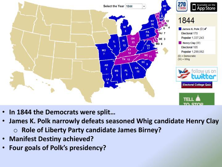 In 1844 the Democrats were split…