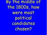 by the middle of the 1800s how were most political candidates chosen