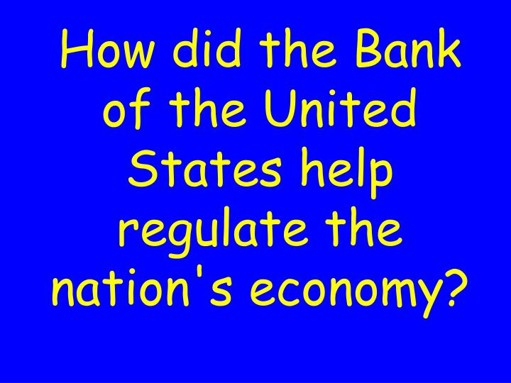 How did the Bank of the United States help regulate the nation's economy?