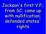 jackson s first v p from sc came up with nullification defended states rights