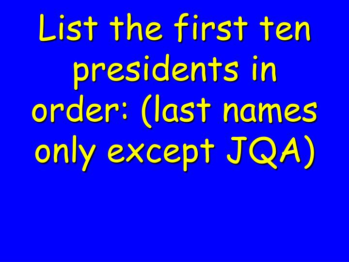 List the first ten presidents in order: (last names only except JQA)