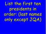list the first ten presidents in order last names only except jqa