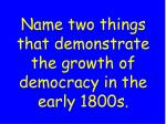name two things that demonstrate the growth of democracy in the early 1800s