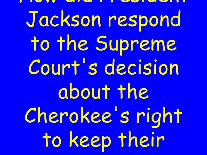 How did President Jackson respond to the Supreme Court's decision about the Cherokee's right to keep their land?