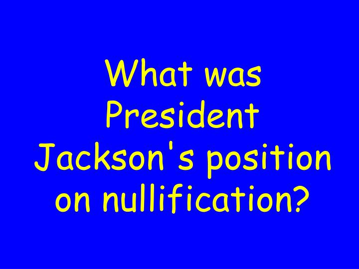 What was President Jackson's position on nullification?