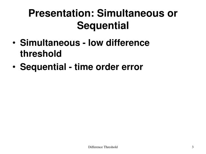 Presentation simultaneous or sequential