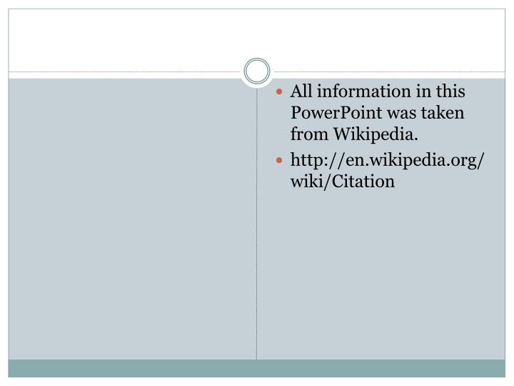 All information in this PowerPoint was taken from Wikipedia.