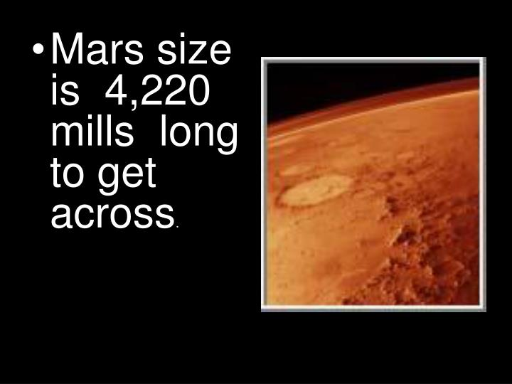 Mars size is  4,220 mills  long to get across