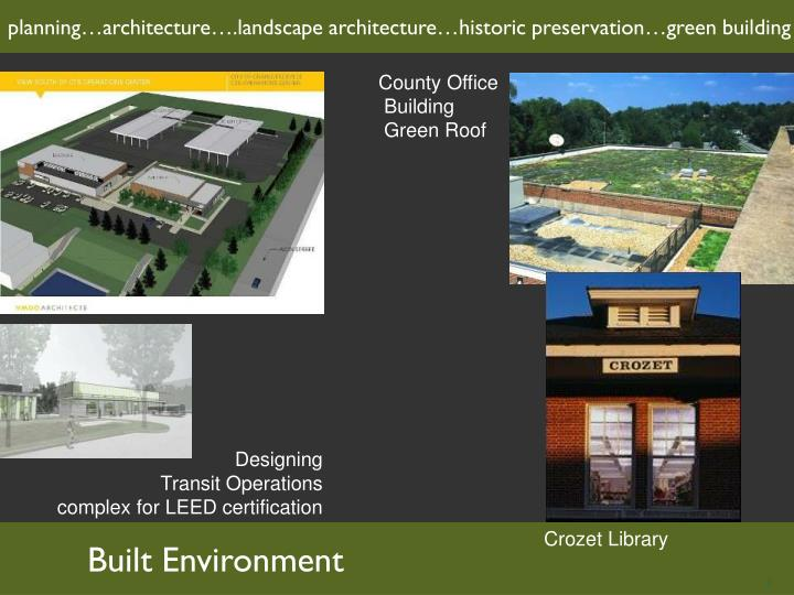 planning…architecture….landscape architecture…historic preservation…green building