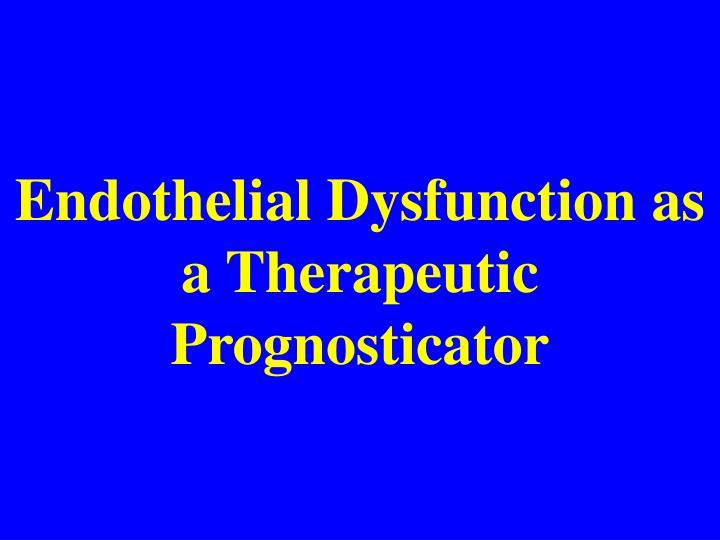 Endothelial Dysfunction as a Therapeutic Prognosticator